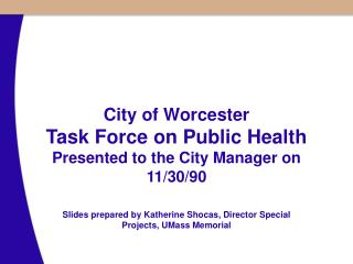 City of Worcester  Task Force on Public Health Presented to the City Manager on 11