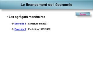 Les agrégats monétaires Exercice 1  :  Structure en 2007 Exercice 2  : Évolution 1997-2007