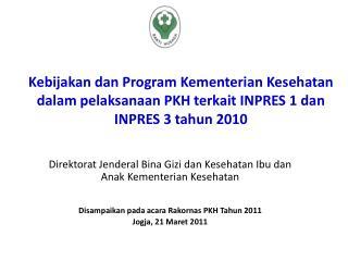 Kebijakan dan Program Kementerian Kesehatan dalam pelaksanaan PKH terkait INPRES 1 dan INPRES 3 tahun 2010