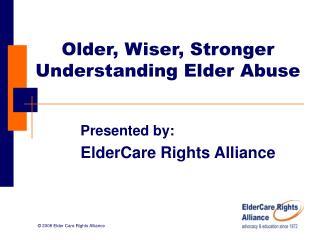 Older, Wiser, Stronger Understanding Elder Abuse