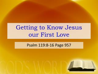 Getting to Know Jesus  our First Love
