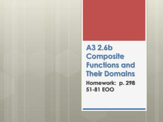 A3 2.6b Composite Functions and Their  D omains