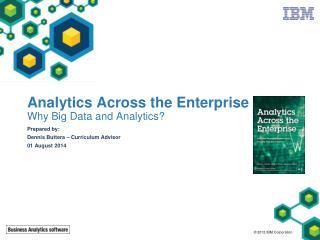 Analytics Across the Enterprise Why Big Data and Analytics?
