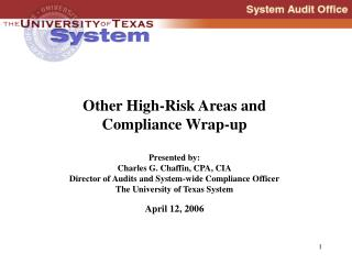 Other High-Risk Areas and Compliance Wrap-up  Presented by: Charles G. Chaffin, CPA, CIA Director of Audits and System-w