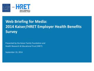 Web  Briefing for Media:   2014 Kaiser/HRET Employer Health Benefits Survey