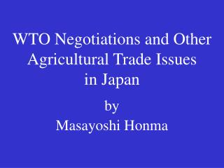 WTO Negotiations and Other Agricultural Trade Issues in Japan by Masayoshi Honma