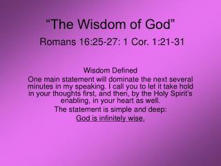 The Wisdom of God    Romans 16:25-27: 1 Cor. 1:21-31