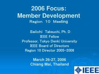 Seiichi  Takeuchi, Ph. D IEEE Fellow Professor, Tokyo Denki University IEEE Board of Directors
