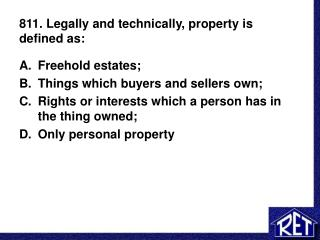811. Legally and technically, property is defined as:
