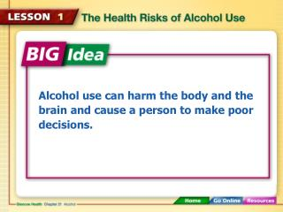 Alcohol use can harm the body and the brain and cause a person to make poor decisions.
