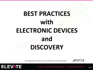 BEST PRACTICES  with ELECTRONIC DEVICES  and DISCOVERY