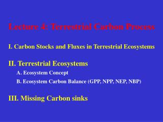 Lecture 4: Terrestrial Carbon Process  I. Carbon Stocks and Fluxes in Terrestrial Ecosystems  II. Terrestrial Ecosystems