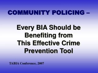 COMMUNITY POLICING � Every BIA Should be Benefiting from This Effective Crime Prevention Tool