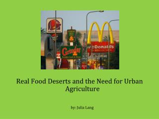 Real Food Deserts and the Need for Urban Agriculture by: Julia Lang