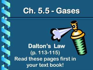 Dalton's  Law (p. 113-115) Read these pages first in your text book!