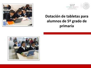 Dotación de  tabletas  para alumnos de 5º  grado  de primaria