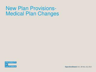 New Plan Provisions- Medical Plan Changes