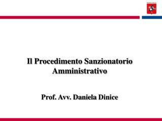Il Procedimento Sanzionatorio Amministrativo  Prof. Avv. Daniela  Dinice
