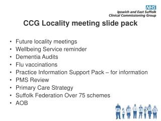 CCG Locality meeting slide pack Future  locality  meetings  Wellbeing Service reminder