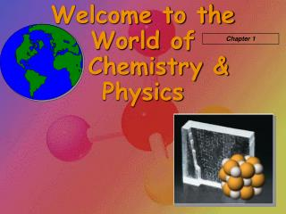 Welcome to the World of     Chemistry & Physics