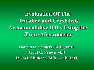 Evaluation Of The  Tetraflex and Crystalens Accommodative IOLs Using the iTrace Aberrometer
