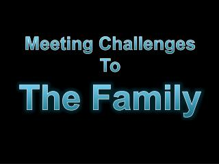 Meeting Challenges To The Family