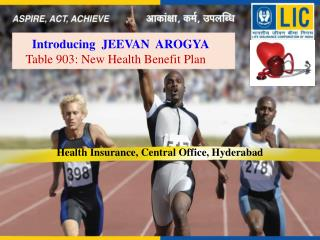 Introducing  JEEVAN  AROGYA Table 903: New Health Benefit Plan