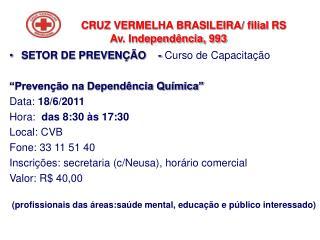 CRUZ VERMELHA BRASILEIRA/ filial RS                                Av. Independência, 993