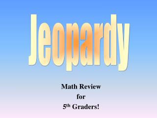 Math Review for  5 th  Graders!