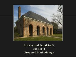 Larceny and Fraud Study  2013-2014  Proposed Methodology