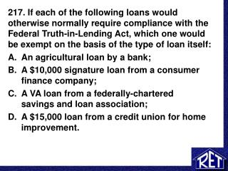 An agricultural loan by a bank; A $10,000 signature loan from a consumer finance company;