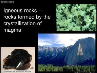 Igneous rocks – rocks formed by the crystallization of magma