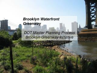Brooklyn Waterfront Greenway DOT Master Planning Process Brooklyn Greenway Initiative TAC
