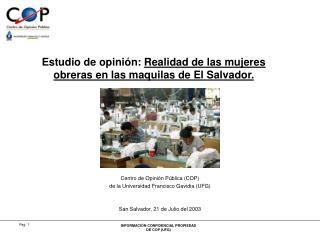 Estudio de opini�n:  Realidad de las mujeres obreras en las maquilas de El Salvador.