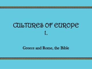 CULTURES OF EUROPE 1.