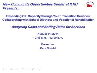New Community Opportunities Center at ILRU Presents�