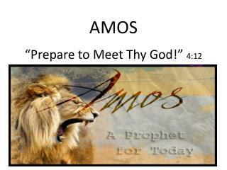 "AMOS ""Prepare to Meet Thy God!""  4:12"