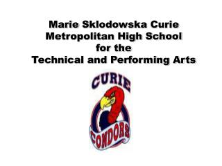 Marie  Sklodowska  Curie  Metropolitan High School  for the  Technical and Performing Arts