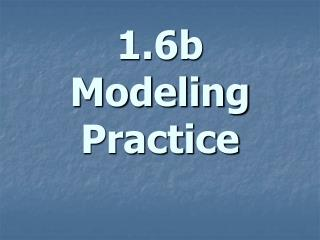 1.6b Modeling Practice