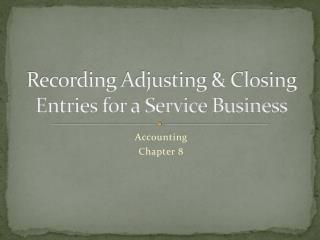 Recording Adjusting & Closing Entries for a Service Business