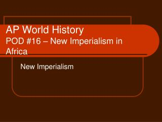 AP World History POD #16 � New Imperialism in Africa