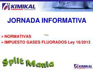 NORMATIVAS IMPUESTO GASES FLUORADOS Ley 16/2013