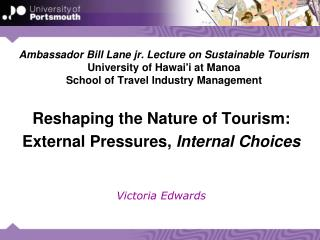 Reshaping the Nature of Tourism:  External Pressures,  Internal Choices Victoria Edwards