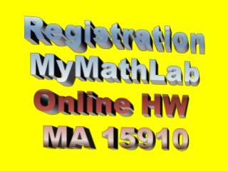 Registration MyMathLab Online HW  MA 15910