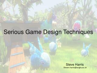Serious Game Design Techniques