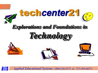 tech center 21 Explorations and Foundations in Technology