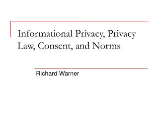 Informational Privacy, Privacy Law, Consent, and Norms