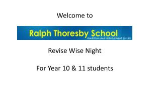 Welcome to Ralph  Thoresby  School Revise Wise Night For Year 10 & 11 students