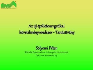 Sólyomi Péter ÉMI Kht. Épületszerkezeti és Energetikai Divízióvezető Győr, 2006. szeptember 09.