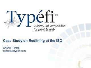 Case Study on Redlining  at  the  ISO Chandi Perera cperera@typefi